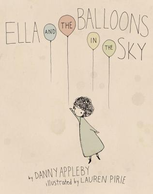 Ella and the Balloons in the Sky By Appleby, Danny/ Pirie, Lauren (ILT)